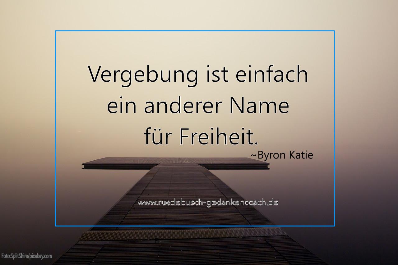 Vergebung - Ein Byron Katie Zitat